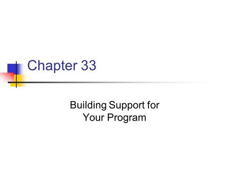 Chapter 33 Building Support for Your Program. Chapter 33 Key Points Support from a variety of sources is required to develop a program Support for physical.