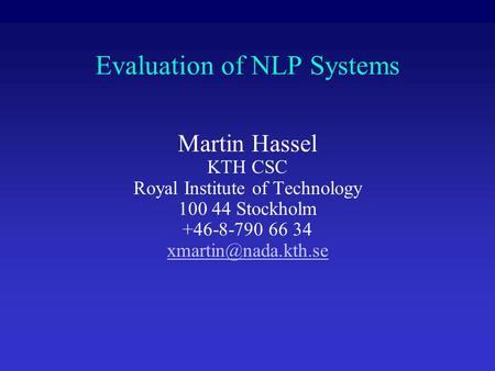 Evaluation of NLP Systems Martin Hassel KTH CSC Royal Institute of Technology 100 44 Stockholm +46-8-790 66 34