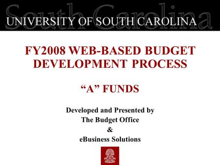 "FY2008 WEB-BASED BUDGET DEVELOPMENT PROCESS ""A"" FUNDS Developed and Presented by The Budget Office & eBusiness Solutions."