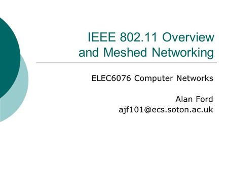 IEEE 802.11 Overview and Meshed Networking ELEC6076 Computer Networks Alan Ford