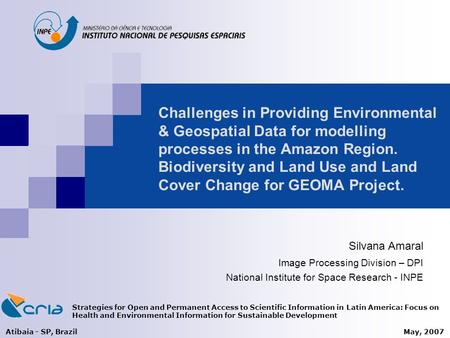 Challenges in Providing Environmental & Geospatial Data for modelling processes in the Amazon Region. Biodiversity and Land Use and Land Cover Change for.