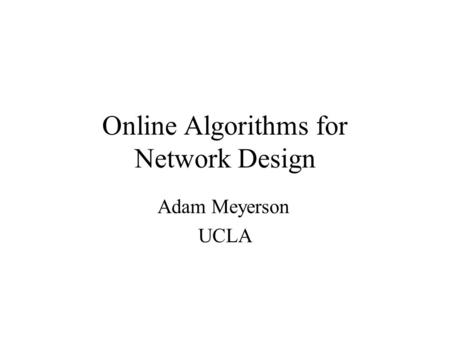 Online Algorithms for Network Design Adam Meyerson UCLA.