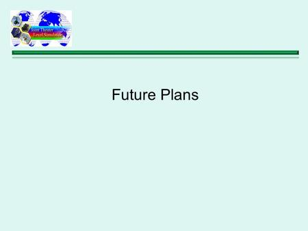 Future Plans. Currently No Concrete Plan –Improvements To JTLS 4.0 Several Minor ECPs – Require No New Data Expected Around February or March –JTLS 4.1.