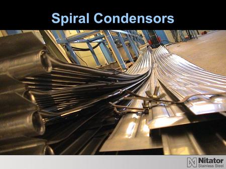 Spiral Condensors. Working Principle The Spiral Condensor consists of two sheets stainless steel strips which have been wounded from the centre.