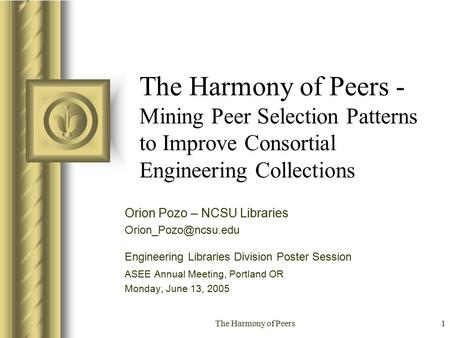 The Harmony of Peers1 The Harmony of Peers - Mining Peer Selection Patterns to Improve Consortial Engineering Collections Orion Pozo – NCSU Libraries
