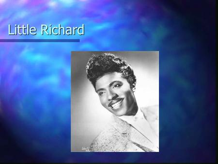 Little Richard. The purest prototype of hard, mainstream rock was Little Richard Early years Early years Specialty Records Specialty Records.