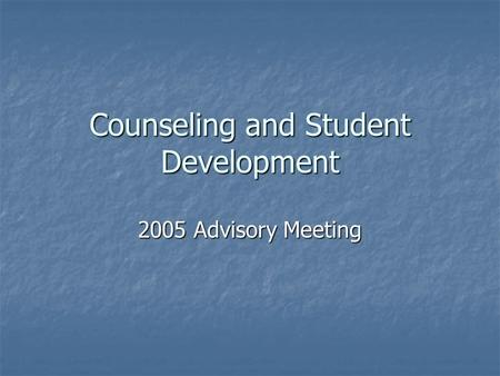 Counseling and Student Development 2005 Advisory Meeting.