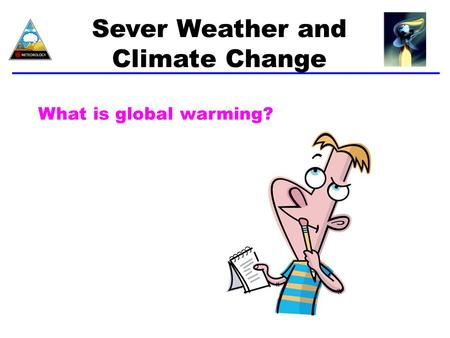 Sever Weather and Climate Change What is global warming?