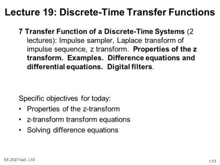 EE-2027 SaS, L19 1/13 Lecture 19: Discrete-Time Transfer Functions 7 Transfer Function of a Discrete-Time Systems (2 lectures): Impulse sampler, Laplace.