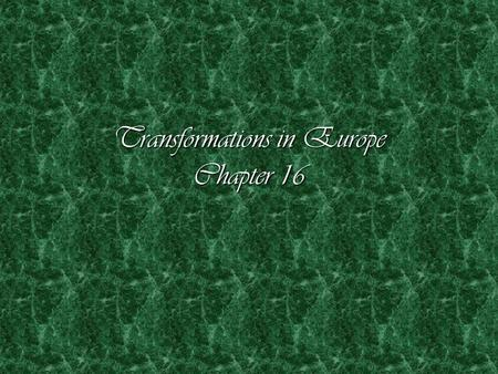 Transformations in Europe Chapter 16. Culture and Ideas: Religious Reformation  1500 - the Catholic Church began building new churches  Pope Leo X –