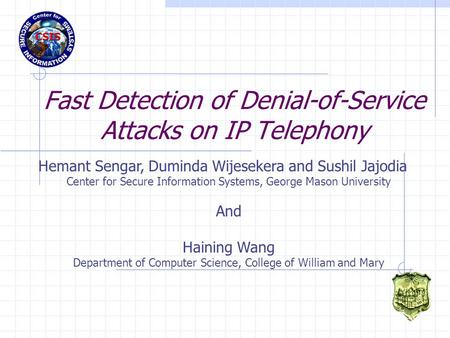 Fast Detection of Denial-of-Service Attacks on IP Telephony Hemant Sengar, Duminda Wijesekera and Sushil Jajodia Center for Secure Information Systems,