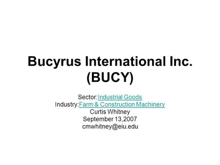 Bucyrus International Inc. (BUCY) Sector:Industrial GoodsIndustrial Goods Industry:Farm & Construction MachineryFarm & Construction Machinery Curtis Whitney.