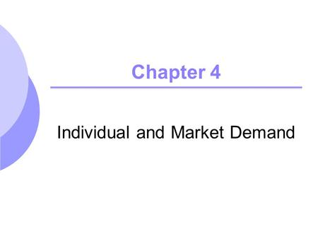 Chapter 4 Individual and Market Demand. ©2005 Pearson Education, Inc. Chapter 42 Topics to be Discussed Individual Demand Income and Substitution Effects.
