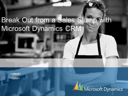 Break Out from a Sales Slump with Microsoft Dynamics CRM.