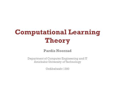 Computational Learning Theory Pardis Noorzad Department of Computer Engineering and IT Amirkabir University of Technology Ordibehesht 1390.
