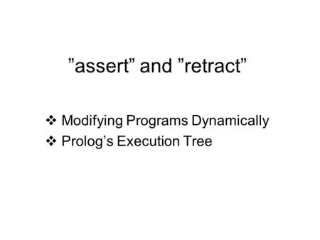 """assert"" and ""retract""  Modifying Programs Dynamically  Prolog's Execution Tree."