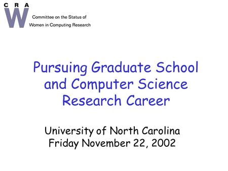 Pursuing Graduate School and Computer Science Research Career University of North Carolina Friday November 22, 2002.