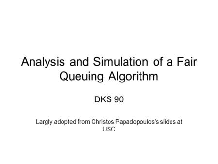 Analysis and Simulation of a Fair Queuing Algorithm