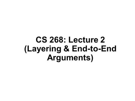 CS 268: Lecture 2 (Layering & End-to-End Arguments)