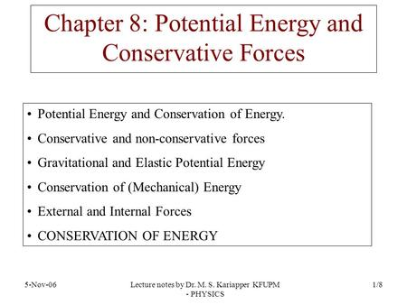 Lecture notes by Dr. M. S. Kariapper KFUPM - PHYSICS 5-Nov-061/8 Potential Energy and Conservation of Energy. Conservative and non-conservative forces.