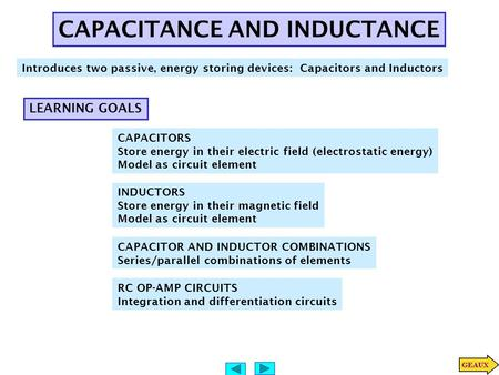 CAPACITANCE AND INDUCTANCE Introduces two passive, energy storing devices: Capacitors and Inductors LEARNING GOALS CAPACITORS Store energy in their electric.