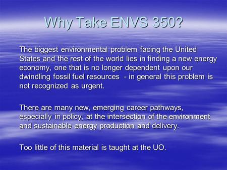 Why Take ENVS 350? The biggest environmental problem facing the United States and the rest of the world lies in finding a new energy economy, one that.