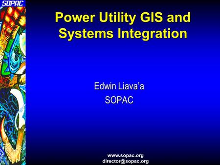 Power Utility GIS and Systems Integration Edwin Liava'a SOPAC.