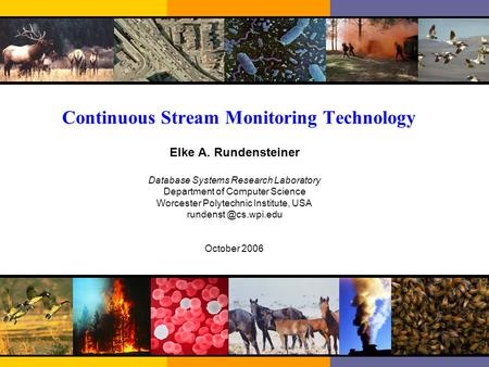Continuous Stream Monitoring Technology Elke A. Rundensteiner Database Systems Research Laboratory Department of Computer Science Worcester Polytechnic.