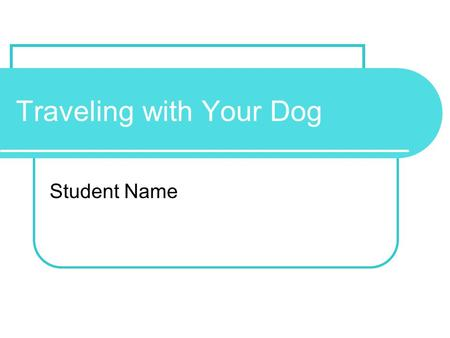Traveling with Your Dog Student Name. How Do Dogs Travel? Mode of TravelPercent Auto76% RV10% Airline6% Other8%