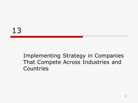 1 13 Implementing Strategy in Companies That Compete Across Industries and Countries.