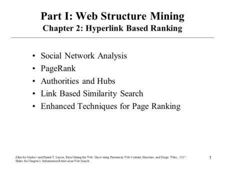 Zdravko Markov and Daniel T. Larose, Data Mining the Web: Uncovering Patterns in Web Content, Structure, and Usage, Wiley, 2007. Slides for Chapter 1: