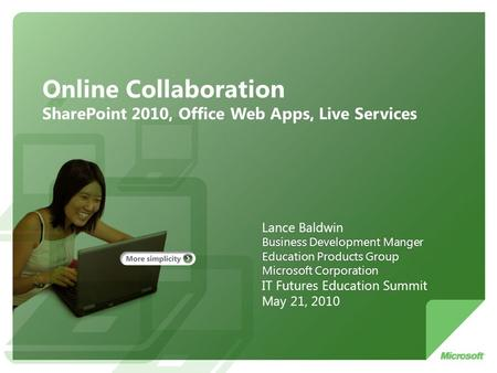 Online Collaboration SharePoint 2010, Office Web Apps, Live Services Lance Baldwin Business Development Manger Education Products Group Microsoft Corporation.