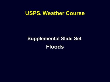 USPS ® Weather Course Supplemental Slide Set Floods.