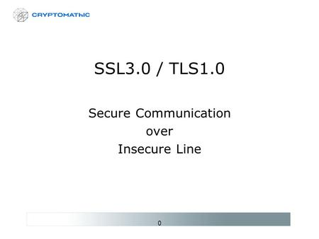 0 SSL3.0 / TLS1.0 Secure Communication over Insecure Line.