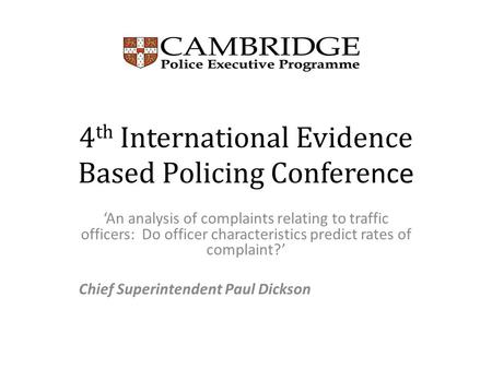 4 th International Evidence Based Policing Confere nce 'An analysis of complaints relating to traffic officers: Do officer characteristics predict rates.