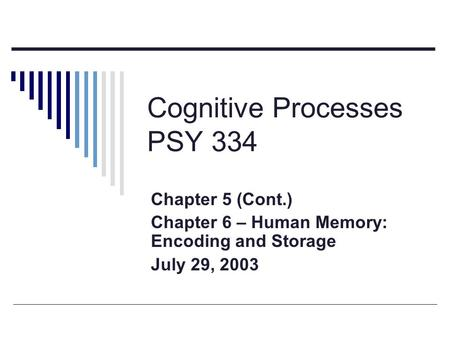 Cognitive Processes PSY 334 Chapter 5 (Cont.) Chapter 6 – Human Memory: Encoding and Storage July 29, 2003.