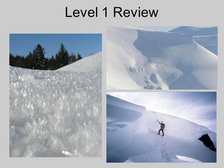 Level 1 Review. Level I Review Avalanche Types and Characteristics 1) What are the main characteristics of a slab avalanche? a) Large b) Well defined.