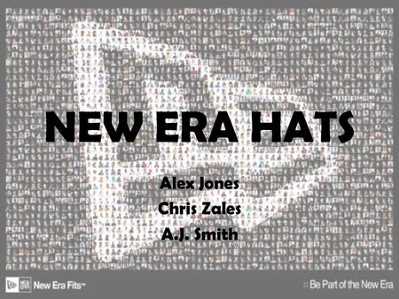 NEW ERA HATS Alex Jones Chris Zales A.J. Smith. HISTORY Founded- 1920 by Ehrhardt Koch Second mortgage $5000, 14 employees, and a promise! Now 4 th generation.