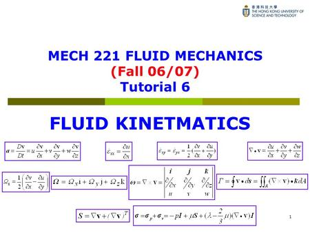 1 MECH 221 FLUID MECHANICS (Fall 06/07) Tutorial 6 FLUID KINETMATICS.