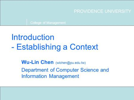 Technical Writing S03 Providence University 1 Introduction - Establishing a Context PROVIDENCE UNIVERSITY College of Management Wu-Lin Chen