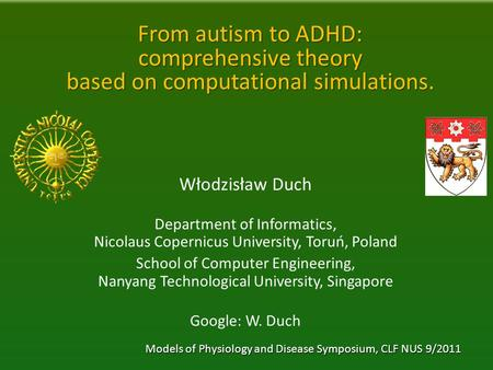 From autism to ADHD: comprehensive theory based on computational simulations. Włodzisław Duch Department of Informatics, Nicolaus Copernicus University,