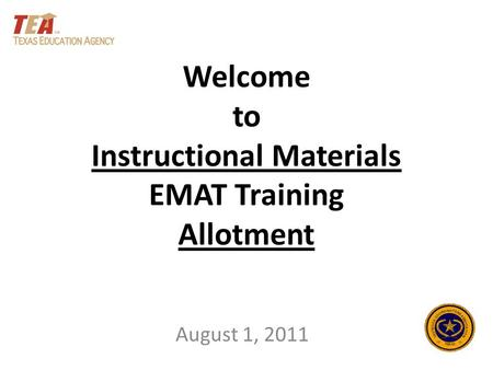 Welcome to Instructional Materials EMAT Training Allotment August 1, 2011.