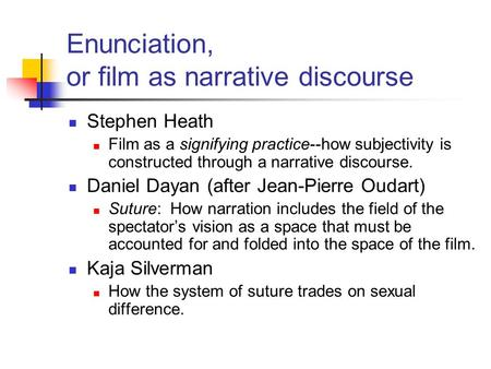 Enunciation, or film as narrative discourse Stephen Heath Film as a signifying practice--how subjectivity is constructed through a narrative discourse.