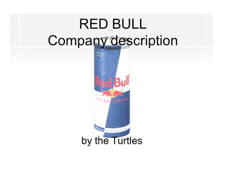 RED BULL Company description by the Turtles. Basic Information World's biggest energy drink producer Found in 1984 by Dietrich Mateschitz Headquarters: