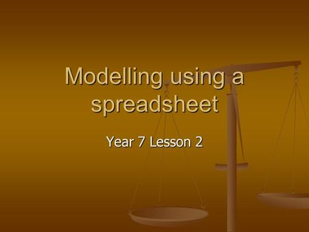 Modelling using a spreadsheet Year 7 Lesson 2. Targets I will be able to: Use Excel to investigate and correct a simple model by: Use Excel to investigate.