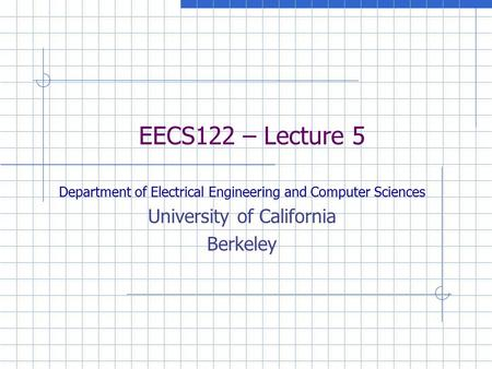 EECS122 – Lecture 5 Department of Electrical Engineering and Computer Sciences University of California Berkeley.