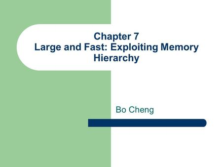 Chapter 7 Large and Fast: Exploiting Memory Hierarchy Bo Cheng.