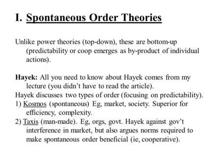 I.Spontaneous Order Theories Unlike power theories (top-down), these are bottom-up (predictability or coop emerges as by-product of individual actions).