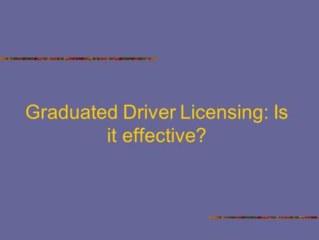 "Graduated Driver Licensing: Is it effective?. What Is Graduated Licensing?  Graduated Licensing is ""a system designed to phase in young beginning [drivers]"