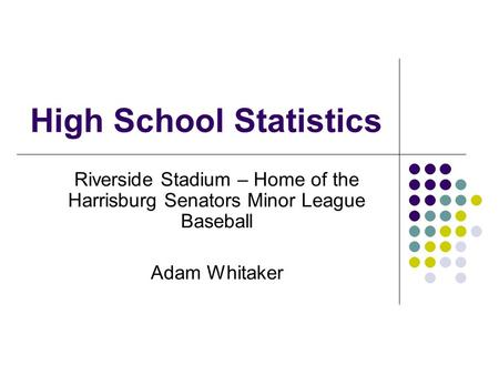 High School Statistics Riverside Stadium – Home of the Harrisburg Senators Minor League Baseball Adam Whitaker.